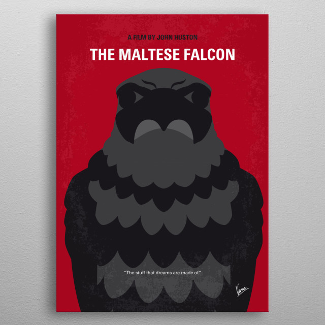No780 My The Maltese Falcon minimal movie poster A private detective takes on a case that involves him with three eccentric criminals, a gorgeous liar, and their quest for a priceless statuette. Director: John Huston Stars: Humphrey Bogart, Mary Astor, Gladys George metal poster
