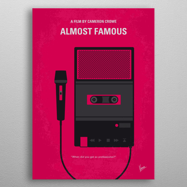 No781 My Almost Famous minimal movie poster A high-school boy is given the chance to write a story for Rolling Stone Magazine about an up-and-coming rock band as he accompanies them on their concert tour. Director: Cameron Crowe Stars: Billy Crudup, Patrick Fugit, Kate Hudson metal poster