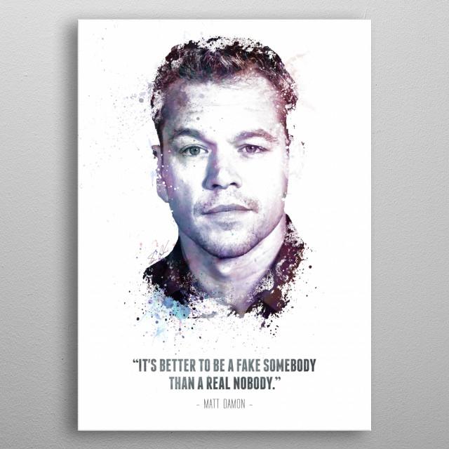The Legendary Matt Damon and his quote.  metal poster