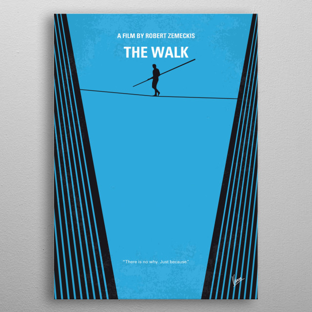 No796 My The Walk minimal movie poster In 1974, high-wire artist Philippe Petit recruits a team of people to help him realize his dream: to walk the immense void between the World Trade Center towers. Director: Robert Zemeckis Stars: Joseph Gordon-Levitt, Charlotte Le Bon, Guillaume Baillargeon metal poster