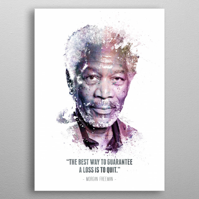 The Legendary Morgan Freeman and his quote. metal poster