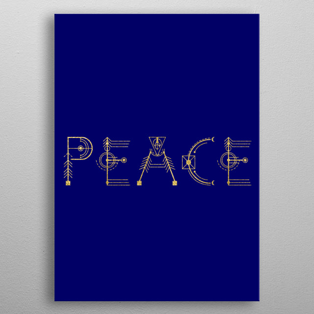 Peace written in sacred geometry letters. Peace must be sacred as it is absent on this planet. metal poster