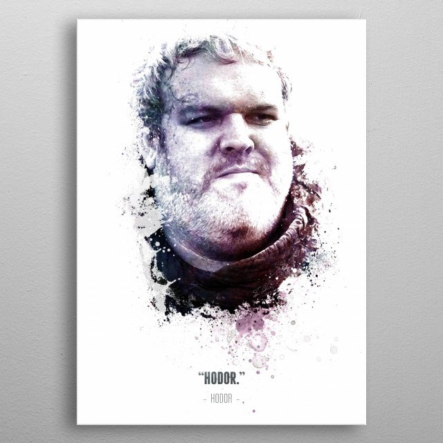 The Legendary Hodor from HBO's Game of Thrones, and his quote. metal poster