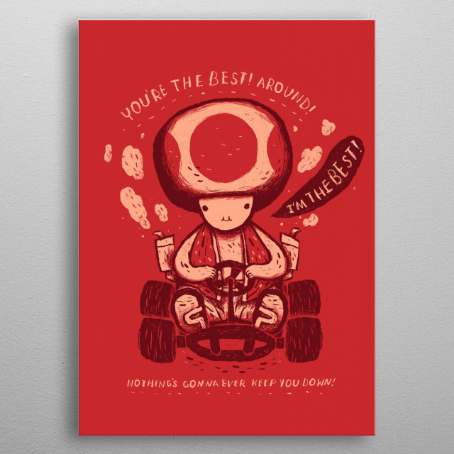 an exclusive you're the best! toad mario kart print. this is toads theme! metal poster