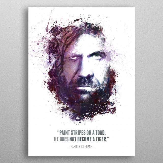 The Legendary Sandor Clegane from HBO's Game of Thrones, and his quote. metal poster