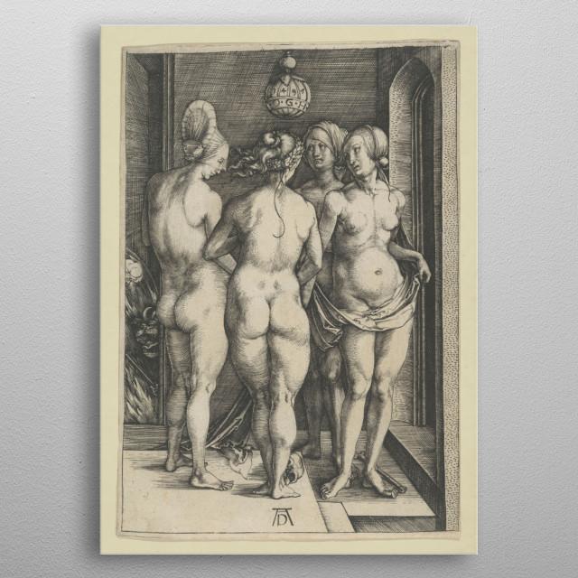 Albrecht Dürer - Four naked women, 1497, engraving;  Collection of The Metropolitan Museum of Art In New York metal poster