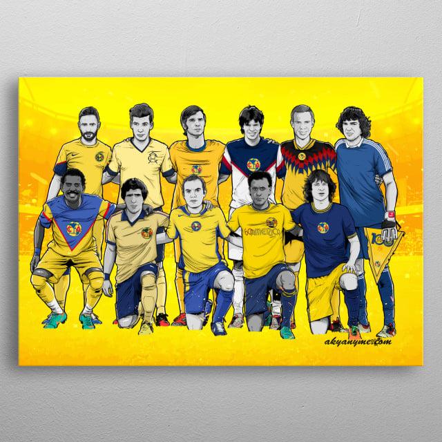 Las leyendas del Club América inmortalizadas. El 11 ideal de todos los tiempos. Solo para coleccionistas. Legends of Club America immortaliz... metal poster