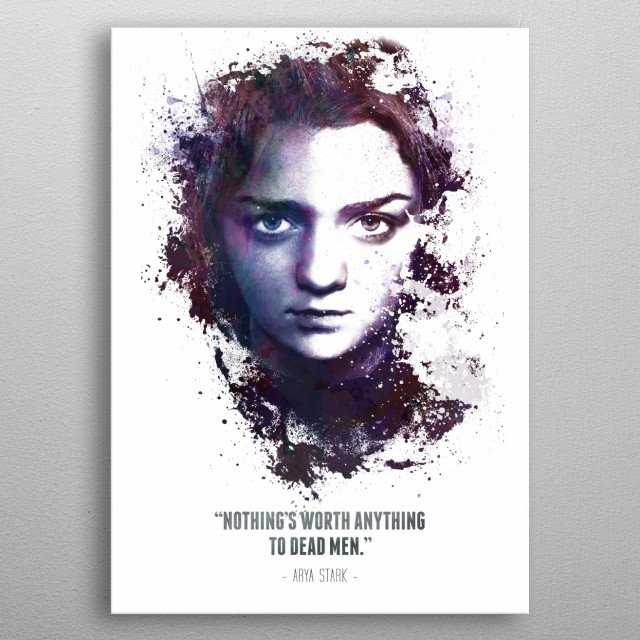 The Legendary Arya Stark and her quote.  metal poster