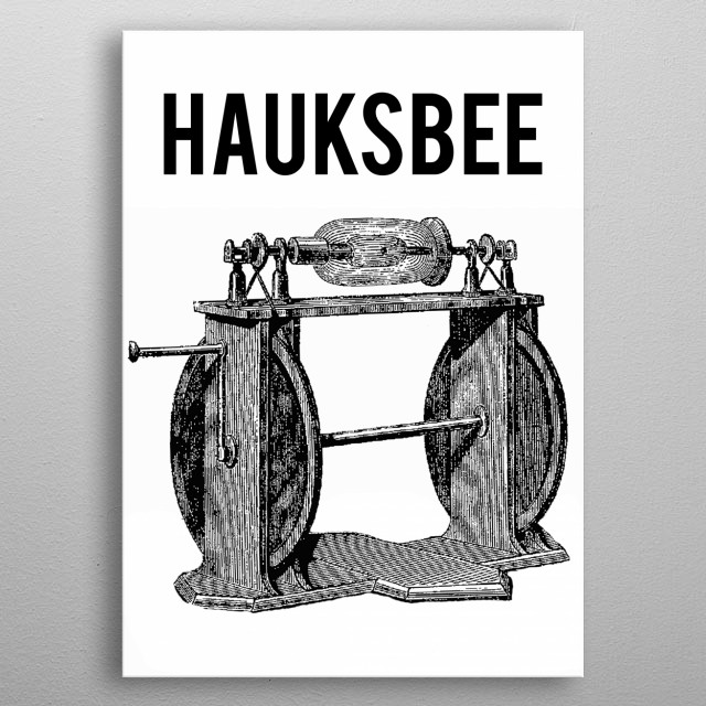 Francis Hauksbee had discovered that if he placed a small amount of mercury in the glass of his modified version of Otto von Guericke's generator, evacuated the air from it to create a mild vacuum and rubbed the ball in order to build up a charge, a glow was visible if he placed his hand on the outside of the ball. metal poster