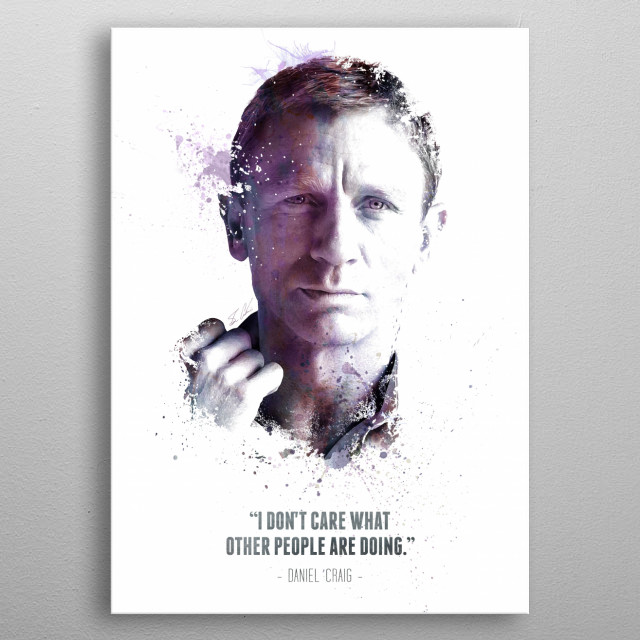 The Legendary Daniel Craig and his quote.  metal poster