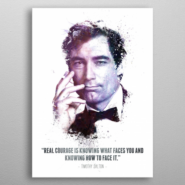 The Legendary Timothy Dalton and his quote. metal poster