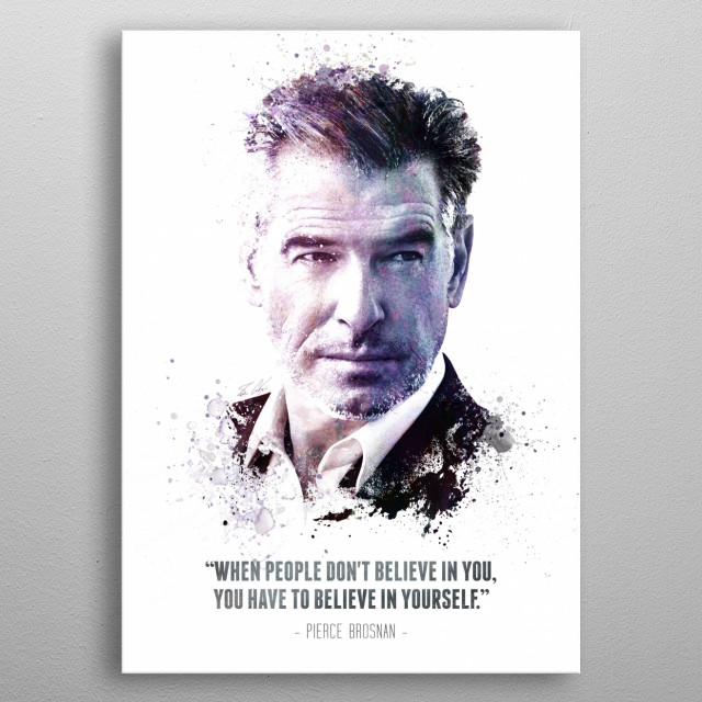The Legendary Pierce Brosnan and his quote. metal poster
