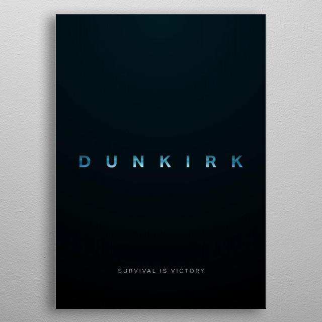 Simplistic film poster rendition on the title of the upcoming summer blockbuster Dunkirk. Allied soldiers from Belgium, the British Empire, Canada, and France are surrounded by the German army and evacuated during a fierce battle in World War II. metal poster