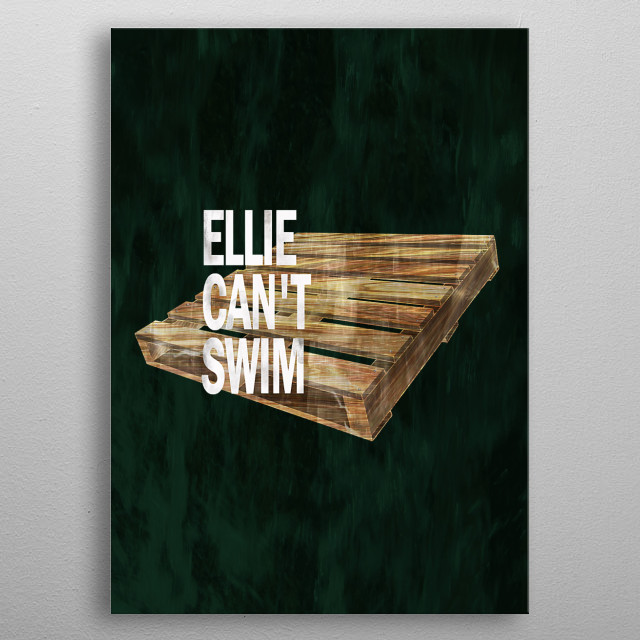 After playing 'The Last of Us' we all know for sure that Ellie can't Swim.... metal poster