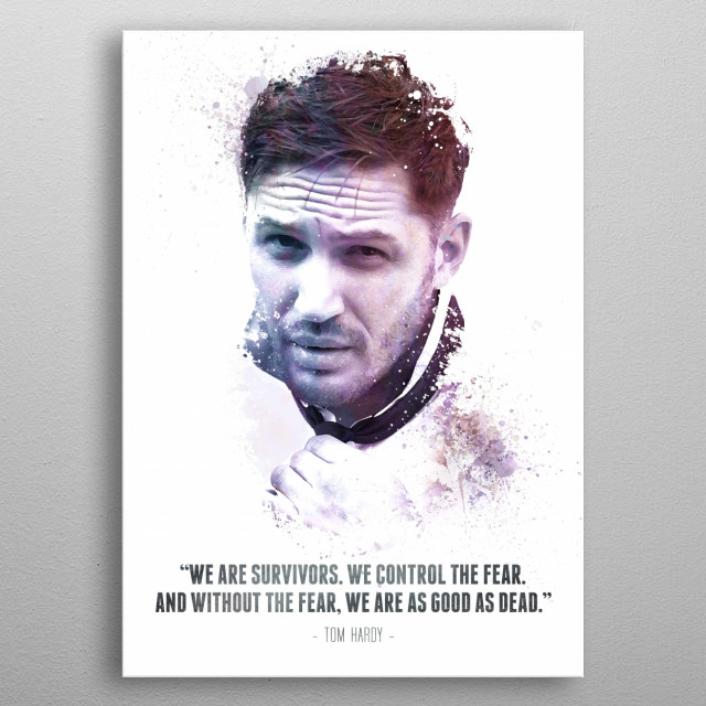 The Legendary Tom Hardy and his quote. metal poster