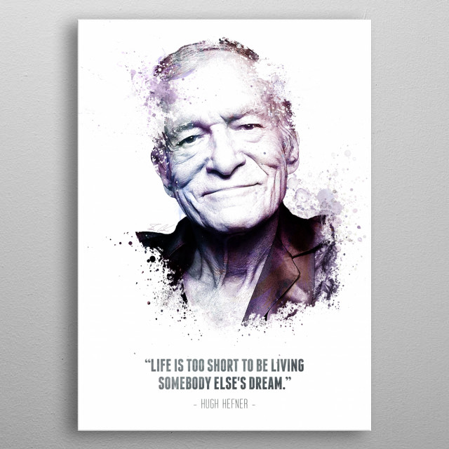 The Legendary Hugh Hefner and his quote. metal poster