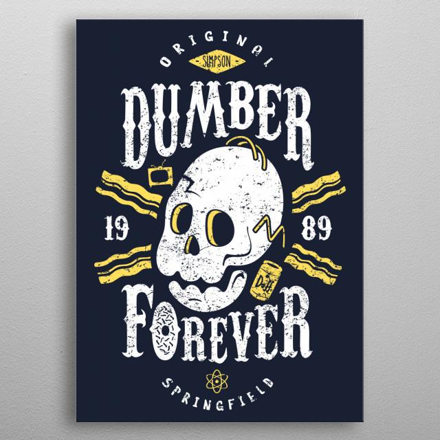 Original dumber since 1989. metal poster
