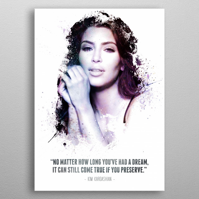 The Legendary Kim Kardashian and her quote. metal poster