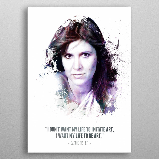 The Legendary Carrie Fisher and her quote. metal poster