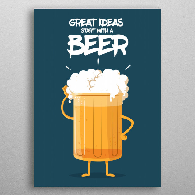 Nothing like a GOOD BEER to get some inspiration!  metal poster