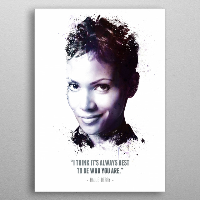 The Legendary Halle Berry and her quote - I think it's always best to be who you are. metal poster