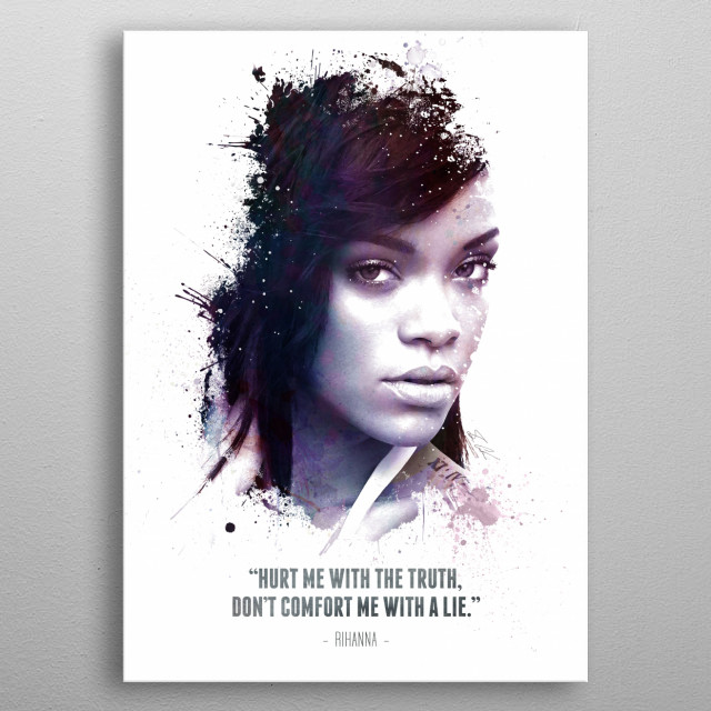 """The Legendary Rihanna and her quote - """"Hurt me with the truth, don't comfort me with a lie."""" metal poster"""