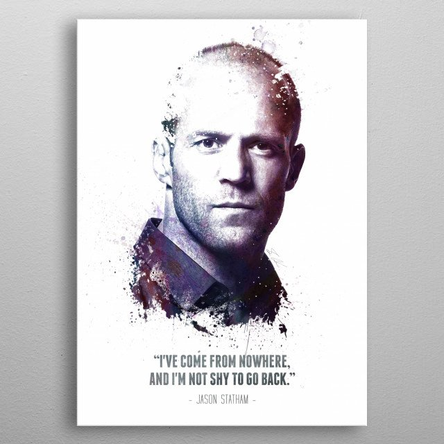 """The Legendary Jason Statham and his quote - """"I've come from nowhere, and I'm not shy to go back."""" metal poster"""