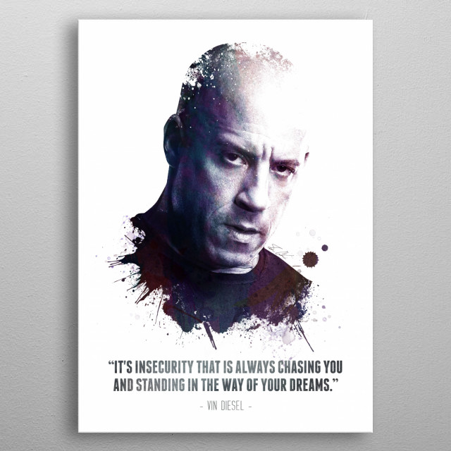 """The Legendary Vin Diesel and his quote - """"It's insecurity that is always chasing you and standing in the way of your dreams."""" metal poster"""