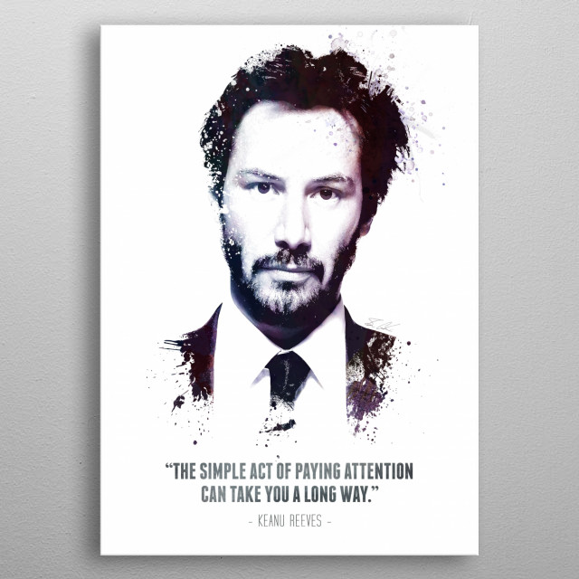 """The Legendary Keanu Reeves and his quote - """"The simple act of paying attention can take you a long way."""" metal poster"""