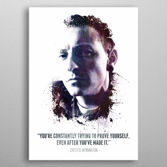 """The Legendary Chester Bennington and his quote - """"You're constantly trying to prove yourself, even after you've made it."""" metal poster"""