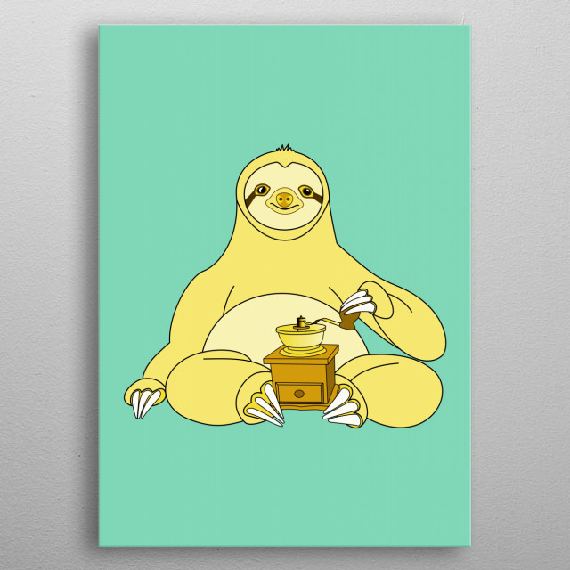 Little Sloth grinding Coffee metal poster
