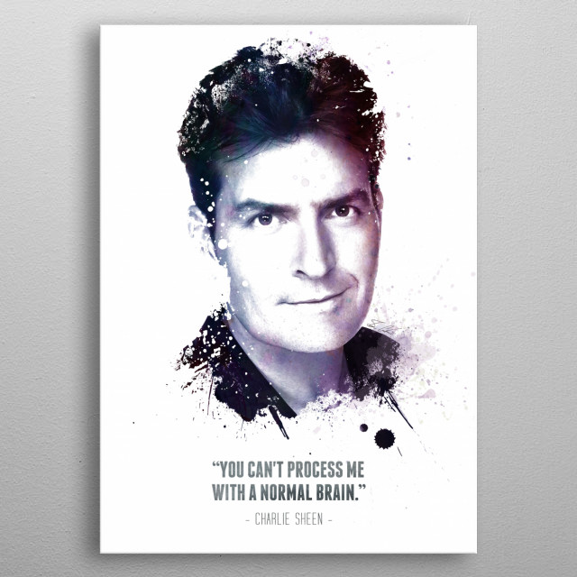 The Legendary Charlie Sheen and his quote metal poster