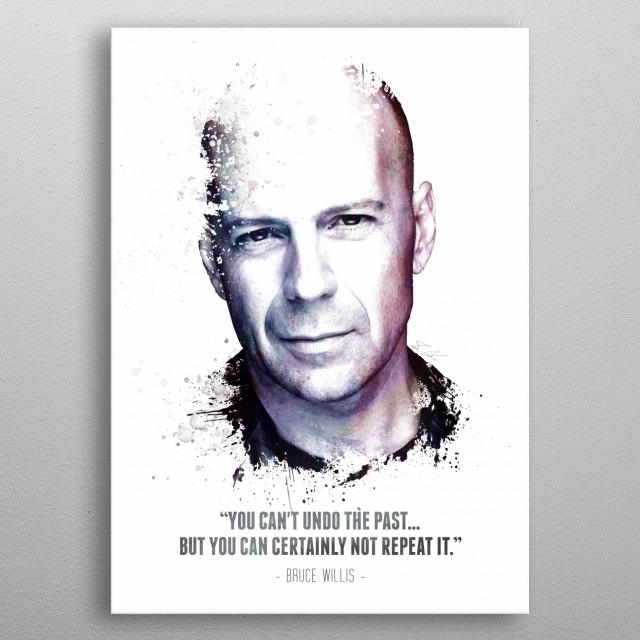The Legendary Bruce Willis and his quote metal poster