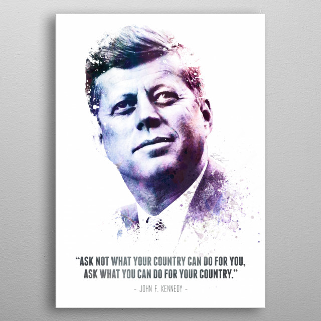 The Legendary John F. Kennedy and his quote. metal poster