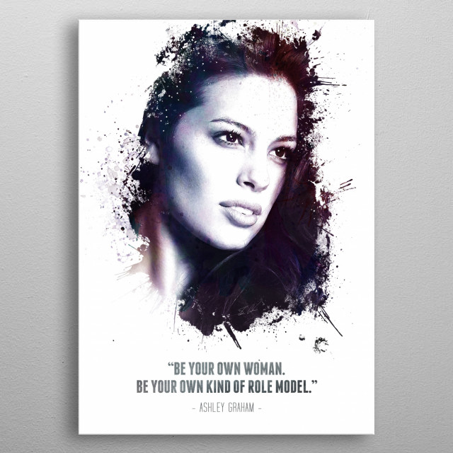 The Legendary Ashley Graham and her quote.  metal poster