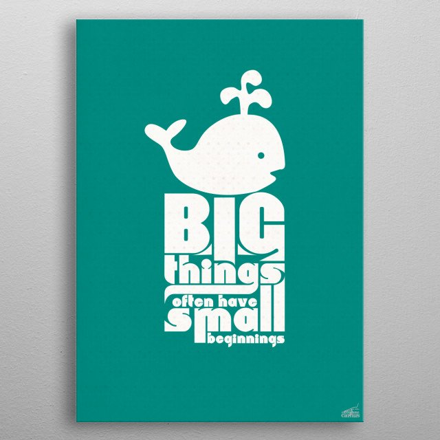 Big Things often have Small Beginnings! :) metal poster