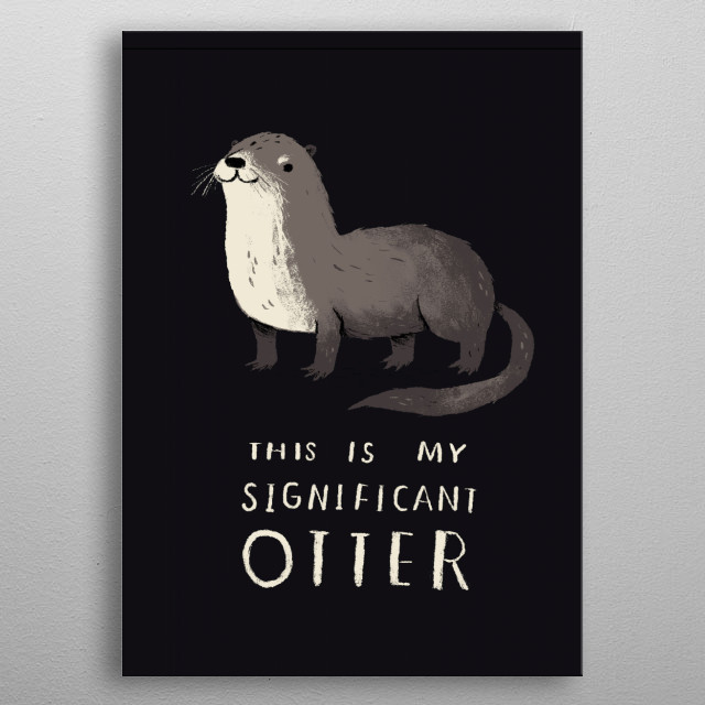 this is my significant otter metal poster
