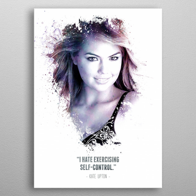 The Legendary Kate Upton and her quote.  metal poster