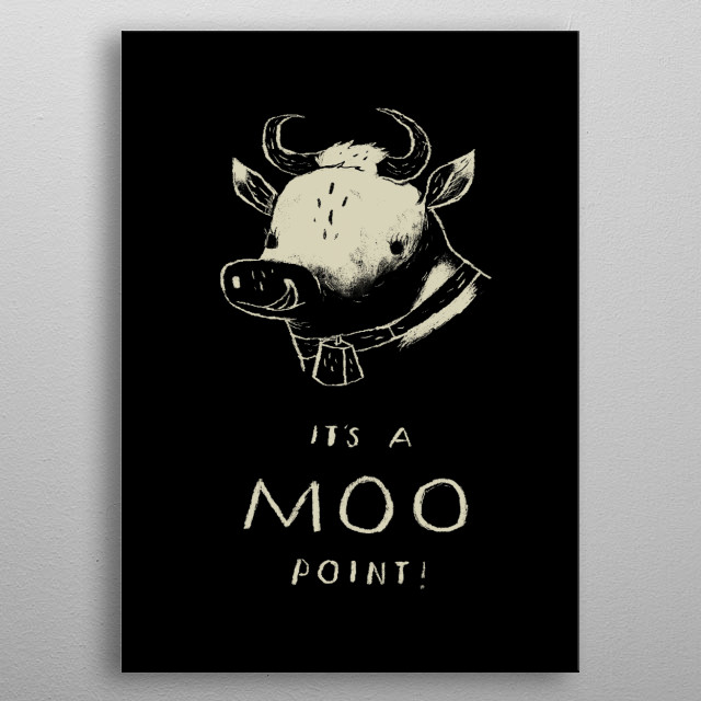 its a moo point! metal poster