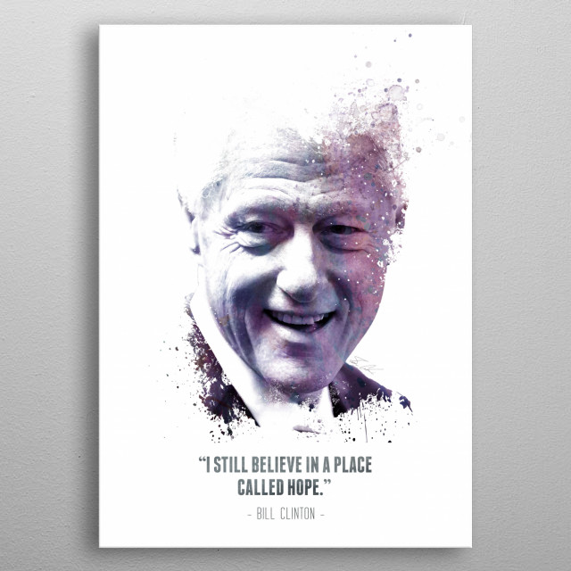 The Legendary Bill Clinton and his quote. metal poster