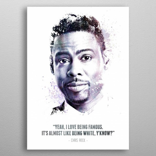 The Legendary Chris Rock and his quote.  metal poster