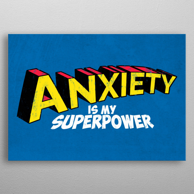 Anxiety is my superpower metal poster