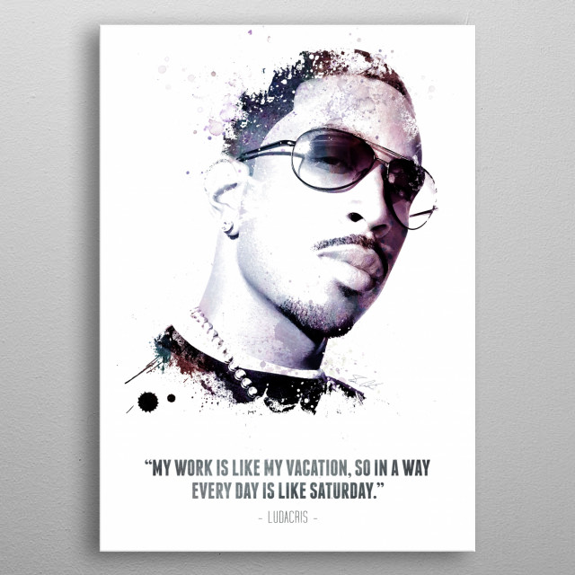 The Legendary Ludacris and his quote. metal poster