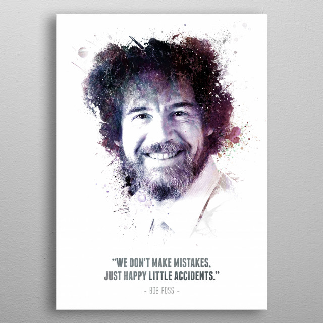 The Legendary Bob Ross and his quote.  metal poster