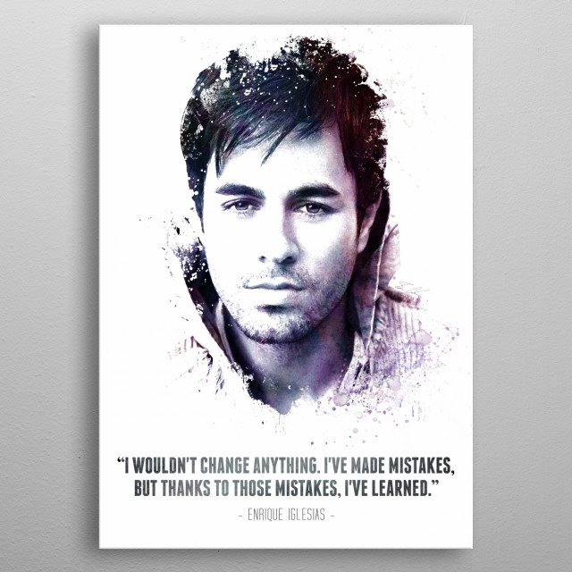 The Legendary Enrique Iglesias and his quote. metal poster