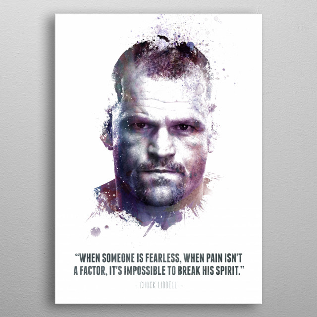 The Legendary Chuck Liddell and his quote. metal poster
