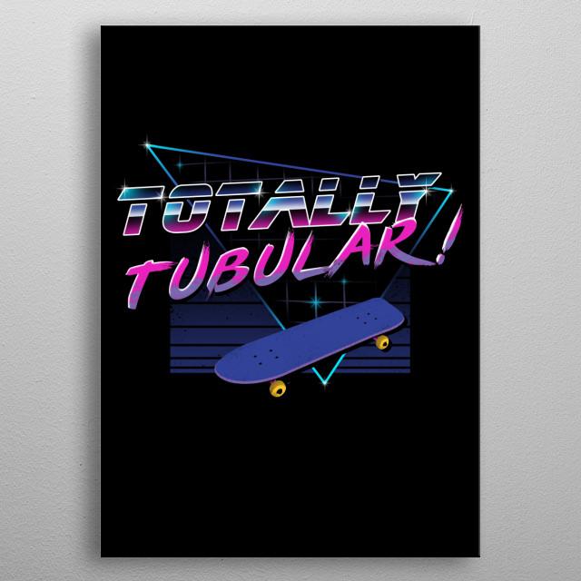 Totally Tubular metal poster
