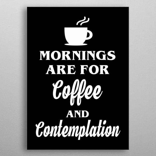 Mornings are for Coffee metal poster