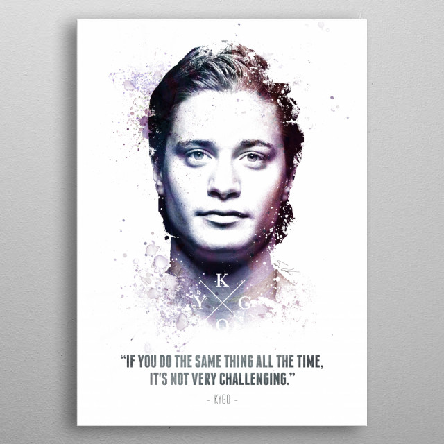 The Legendary Kygo and his quote.  metal poster