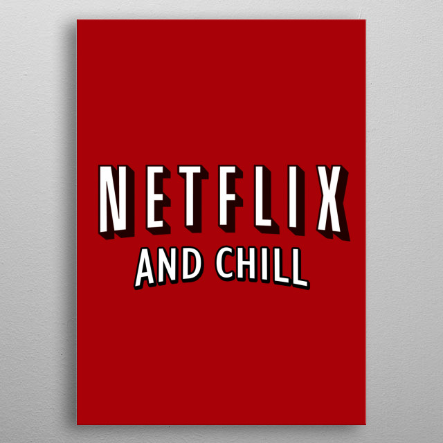 Netflix and chill metal poster